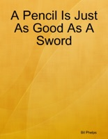A Pencil Is Just As Good As a Sword