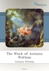 The Work Of Antoine Watteau