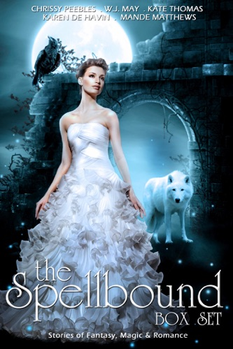 Chrissy Peebles, Mande Matthews, W.J. May, Kate Thomas & Karin DeHavin - The Spellbound Box Set: Stories of Fantasy, Magic & Romance