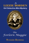 The Forlorn Maggie A Lizzie Borden Girl Detective Mini-Mystery