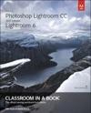 Adobe Photoshop Lightroom CC 2015 Release  Lightroom 6 Classroom In A Book