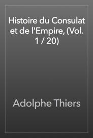 HISTOIRE DU CONSULAT ET DE LEMPIRE, (VOL. 1 / 20)