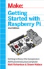 Make: Getting Started With Raspberry Pi