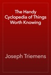The Handy Cyclopedia Of Things Worth Knowing