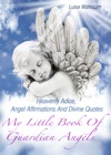 My Little Book Of Guardian Angels - Heavenly Adice Angel Affirmations And Divine Quotes