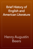Henry Augustin Beers - Brief History of English and American Literature artwork