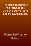 The Hearts Secret Or The Fortunes Of A Soldier A Story Of Love And The Low Latitudes