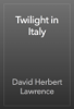 D. H. Lawrence - Twilight in Italy artwork