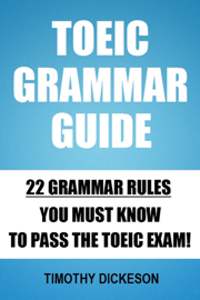 TOEIC Grammar Guide: 22 Grammar Rules You Must Know To Pass The TOEIC Exam!