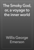 Willis George Emerson - The Smoky God, or, a voyage to the inner world artwork