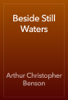Arthur Christopher Benson - Beside Still Waters artwork