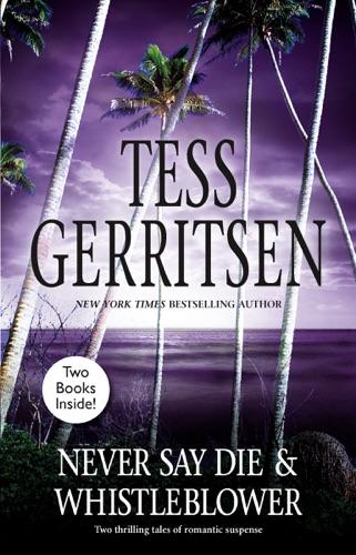 Tess Gerritsen - Whistleblower & Never Say Die