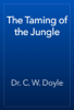 Dr. C. W. Doyle - The Taming of the Jungle artwork