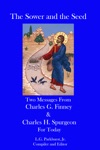 The Sower And The Seed Two Messages From Charles G Finney And Charles H Spurgeon For Today
