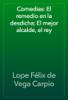 Lope Félix de Vega Carpio - Comedias: El remedio en la desdicha; El mejor alcalde, el rey ilustración