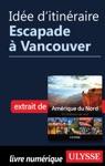 Ide Ditinraire - Escapade  Vancouver