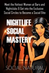 Nightlife Social Mastery Meet The Hottest Women At Bars And Nightclubs  Get Into The Exclusive Social Circles To Become A Social Elite