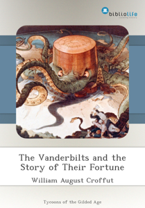 The Vanderbilts and the Story of Their Fortune Libro Cover