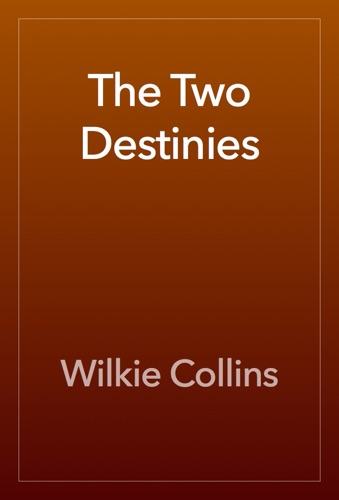 Wilkie Collins - The Two Destinies