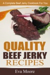 Quality Beef Jerky Recipes A Complete Beef Jerky Cookbook For You