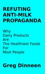 Refuting Anti-Milk Propaganda Why Dairy Products Are The Healthiest Foods For Most People