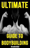 Ultimate Guide to Bodybuilding