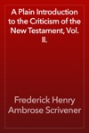 A Plain Introduction To The Criticism Of The New Testament Vol II