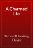 Richard Harding Davis - A Charmed Life artwork