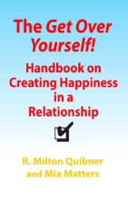 The Get Over Yourself! Handbook On Creating Happiness In A Relationship