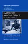 High Risk Emergencies An Issue Of Emergency Medicine Clinics - E-Book