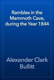 Rambles In The Mammoth Cave During The Year 1844