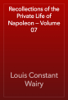 Louis Constant Wairy - Recollections of the Private Life of Napoleon — Volume 07 artwork