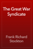 Frank Richard Stockton - The Great War Syndicate artwork