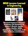 NASA Lessons Learned In Engineering Marshall Engineers Recount Problems And Solutions On Saturn V Rocket Apollo Space Shuttle SSME Hubble Space Telescope X-33 Other Vehicles And Systems
