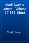 Mark Twains Letters  Volume 1 1835-1866