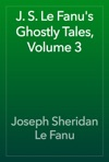 J S Le Fanus Ghostly Tales Volume 3