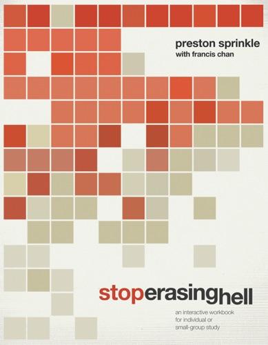 Stop Erasing Hell - Francis Chan & Preston Sprinkle - Francis Chan & Preston Sprinkle