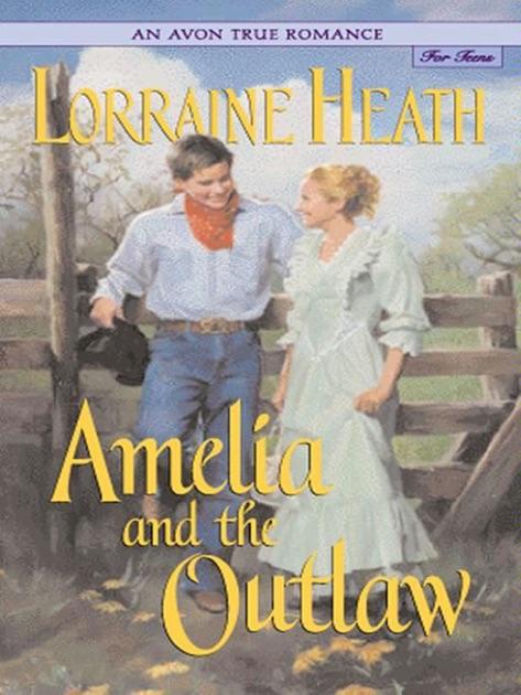 An Avon True Romance Amelia And The Outlaw By Lorraine Heath On