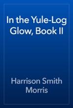 In The Yule-Log Glow, Book II
