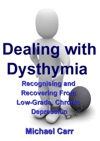 Dealing With Dysthymia Recognising And Recovering From Low-Grade Chronic Depression