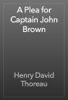 Henry David Thoreau - A Plea for Captain John Brown artwork