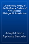 Documentary History Of The Rio Grande Pueblos Of New Mexico I Bibliographic Introduction