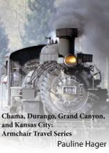 Chama, Durango, Grand Canyon, and Kansas City: Armchair Travel Series