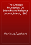 The Christian Foundation, Or, Scientific and Religious Journal, March, 1880