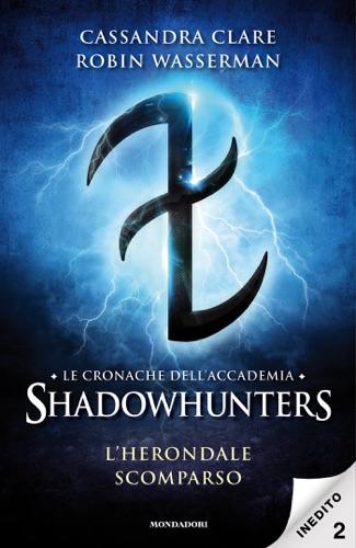 Robin Wasserman & Cassandra Clare - Le cronache dell'Accademia Shadowhunters - 2. L'Herondale scomparso