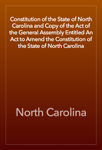Constitution of the State of North Carolina and Copy of the Act of the General Assembly Entitled An Act to Amend the Constitution of the State of North Carolina