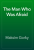 Maksim Gorky - The Man Who Was Afraid artwork