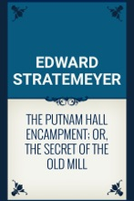 The Putnam Hall Encampment; Or, The Secret Of The Old Mill