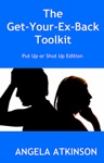 The Get Your Ex Back Toolkit Put Up Or Shut Up Edition