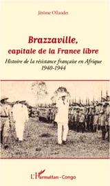 BRAZZAVILLE, CAPITALE DE LA FRANCE LIBRE
